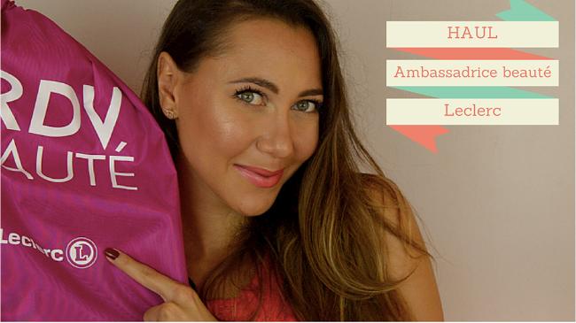 Haul ambassadrice beauté leclerc 2015