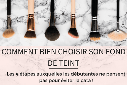 comment choisir son fond de teint quand on est débutante en maquillage
